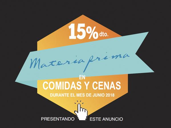 Presenta este cupón durante el mes de junio en el restaurante Materia Prima y consigue un 15% de descuento en cenas y comidas.